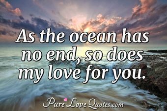 As the ocean has no end, so does my love for you.
