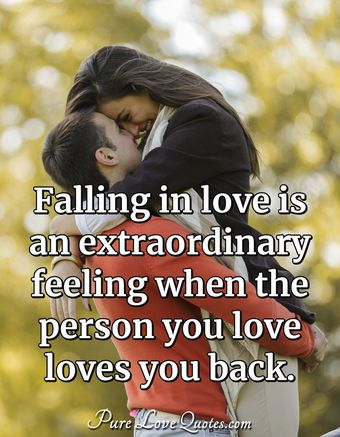 Falling in love is an extraordinary feeling when the person you love loves you back.
