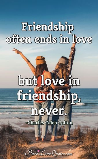 Friendship often ends in love but love in friendship,never.