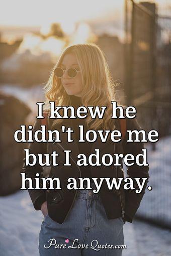 he didnt love me like i loved him