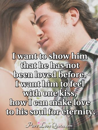 I Want To Show Him That He Has Not Been Loved Before. I Want Him