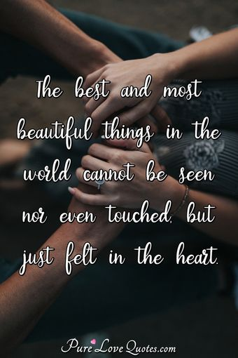 the best and most beautiful things in the world cannot be seen nor even touched
