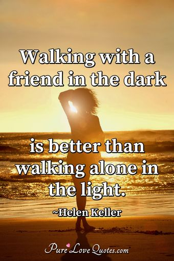 Helen keller love quotes purelovequotes walking with a friend in the dark is better than walking alone in the light altavistaventures Images