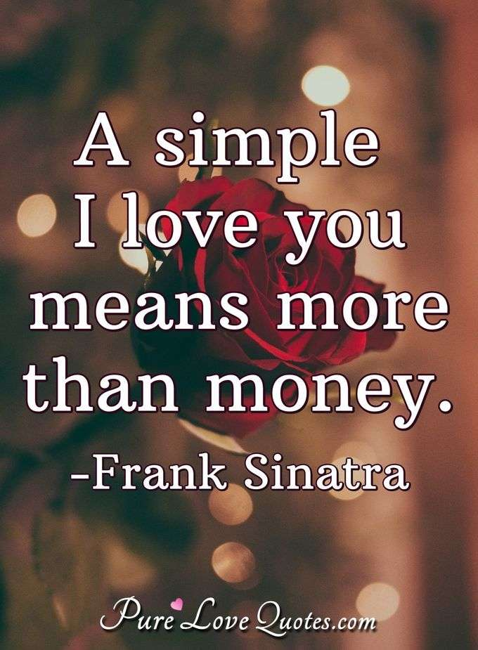 A Simple I Love You Means More Than Money Purelovequotes