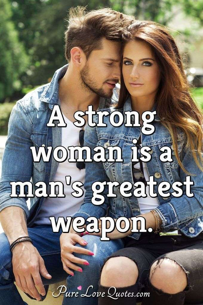 A strong woman is a man\'s greatest weapon. | PureLoveQuotes