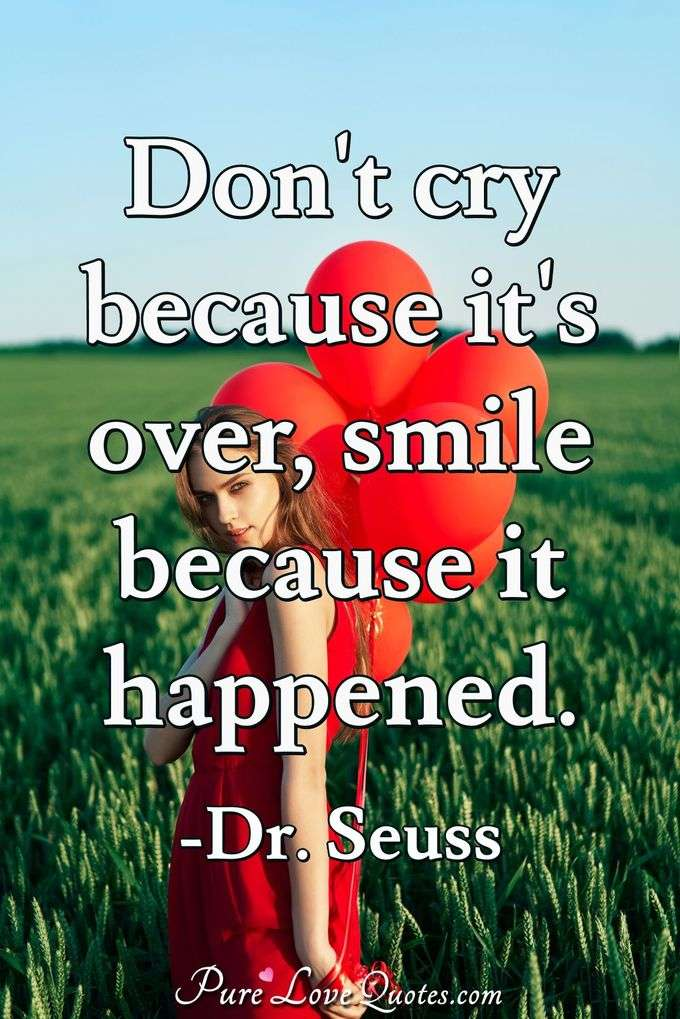 Dont Cry Because Its Over Smile Because It Happened Purelovequotes
