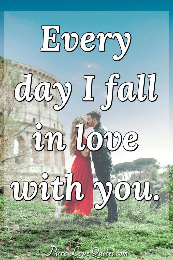 Every day I fall in love with you.