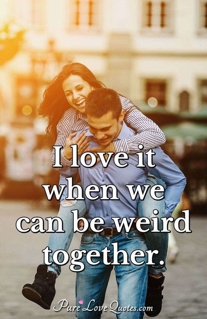 I love it when we can be weird together.