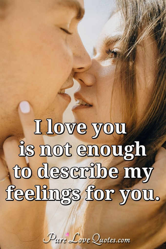 I love you is not enough to describe my feelings for you.