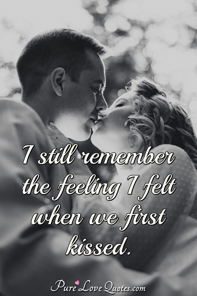 I still remember the feeling I felt when I first started talking to you. - Anonymous