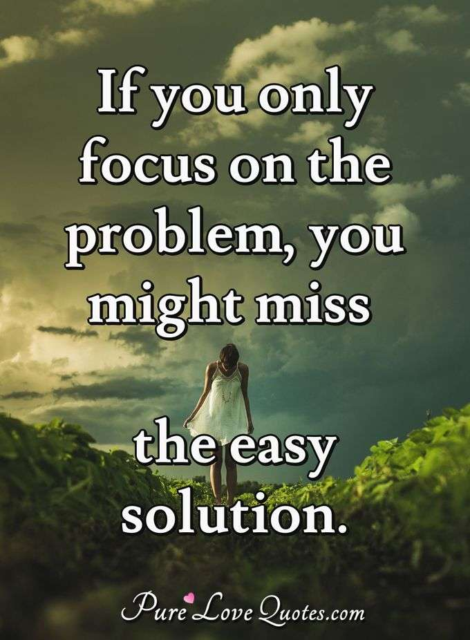 If you only focus on the problem, you might miss the easy solution. - Anonymous