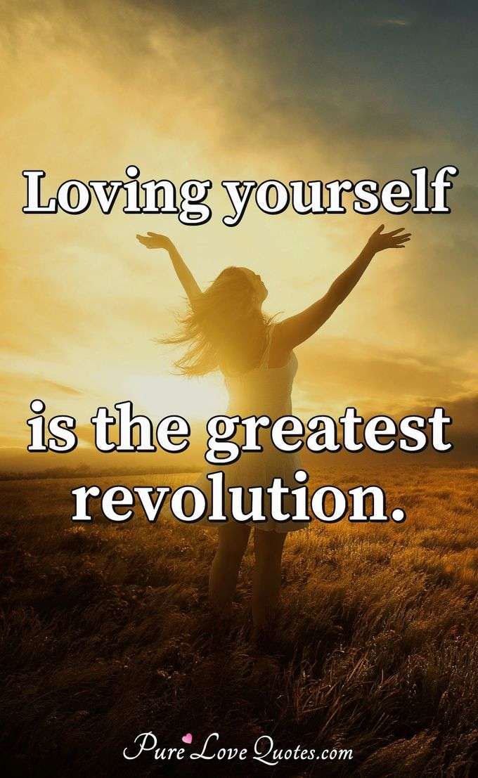 Loving yourself is the greatest revolution. - Anonymous