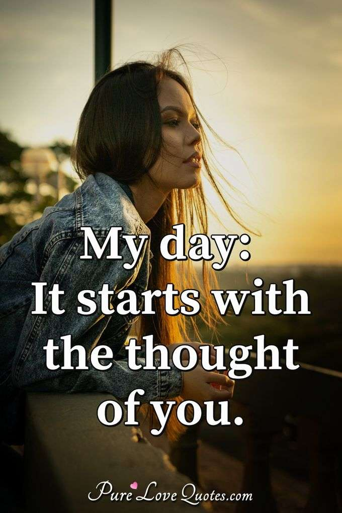 My day: It starts with the thought of you. - Anonymous