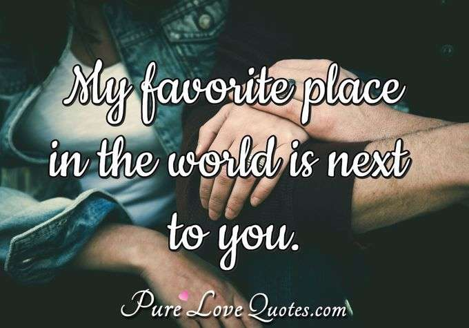 My favorite place in the world is next to you.