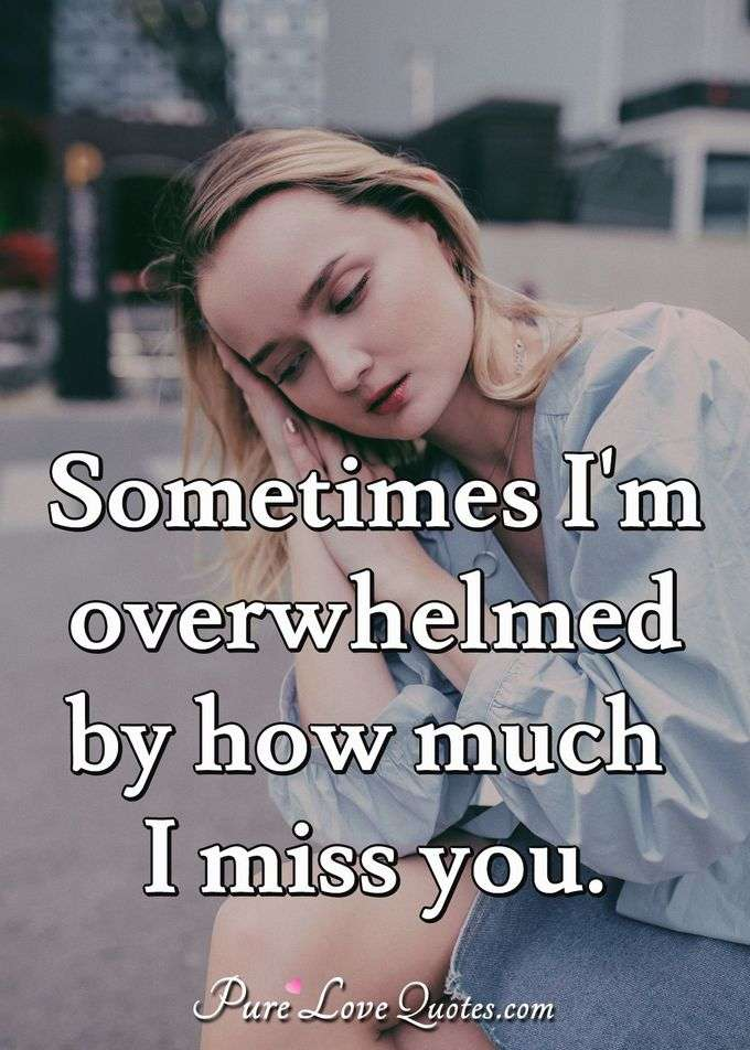 Sometimes Im Overwhelmed By How Much I Miss You Purelovequotes