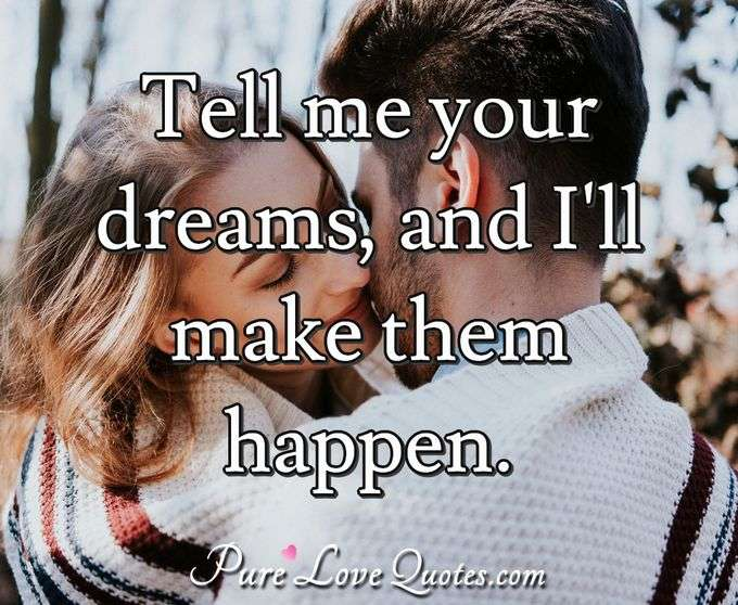 Tell me your dreams, and I'll make them happen.