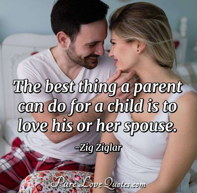 The best thing a parent can do for a child is to love his or her spouse.