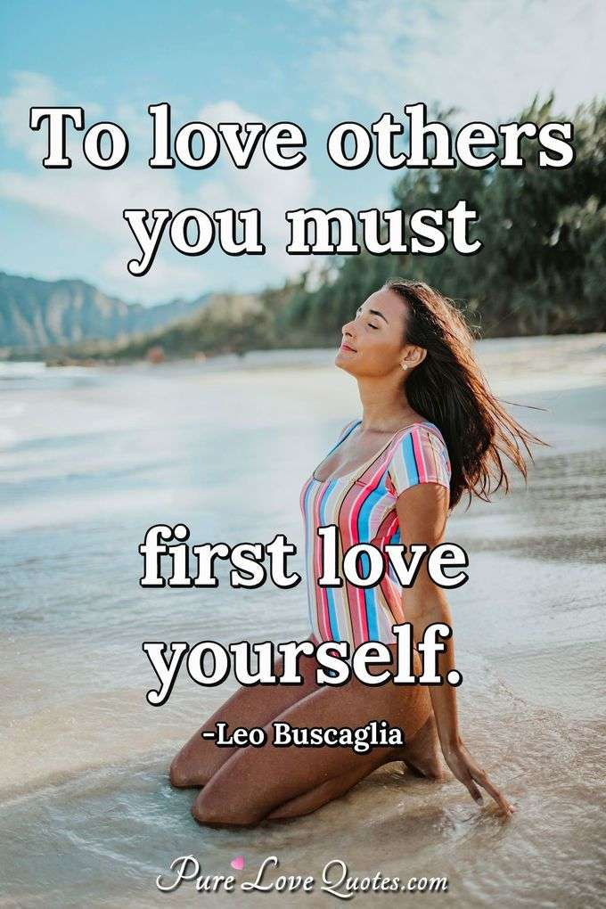 To love others you must first love yourself.