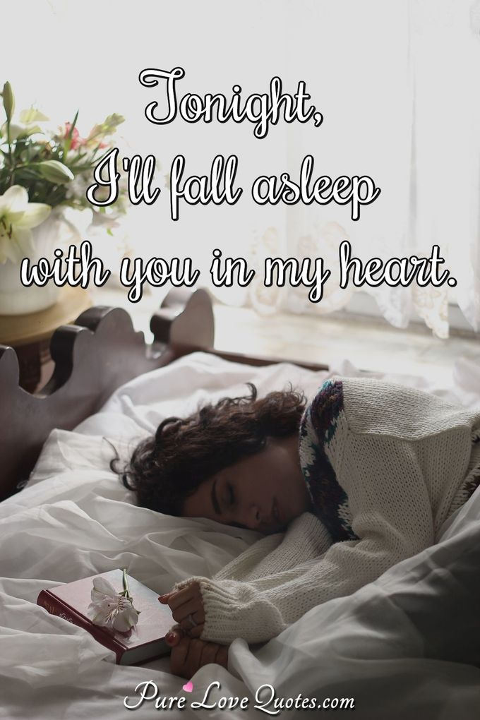 Tonight, I'll fall asleep with you in my heart.