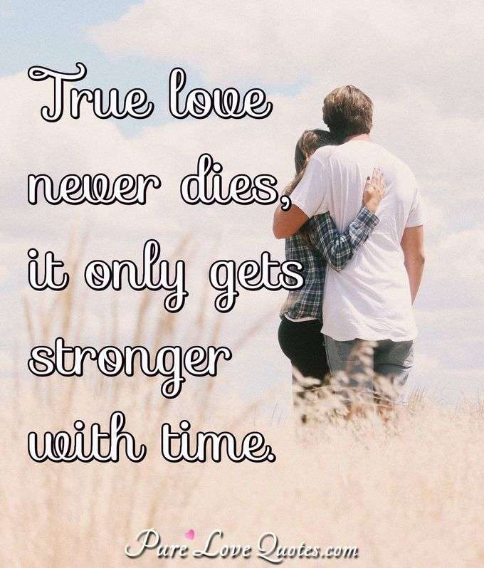 True Love Never Dies It Only Gets Stronger With Time PureLoveQuotes Mesmerizing True Love Quotes