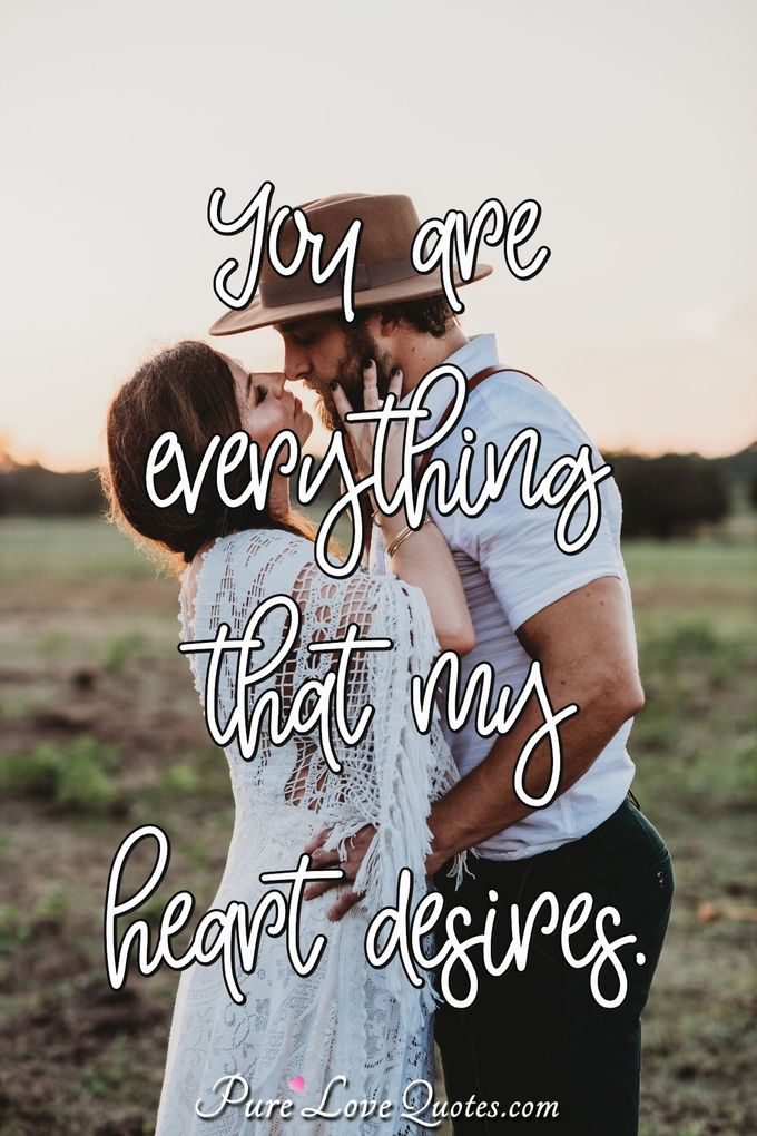 You are everything that my heart desires.