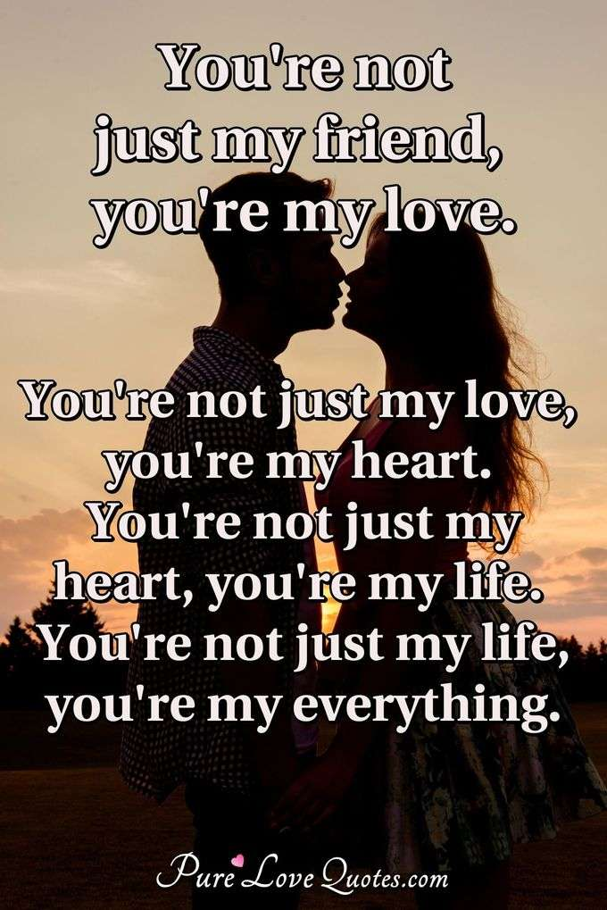 My Love Quotes Best You're Not Just My Friend You're My Love You're Not Just My Love