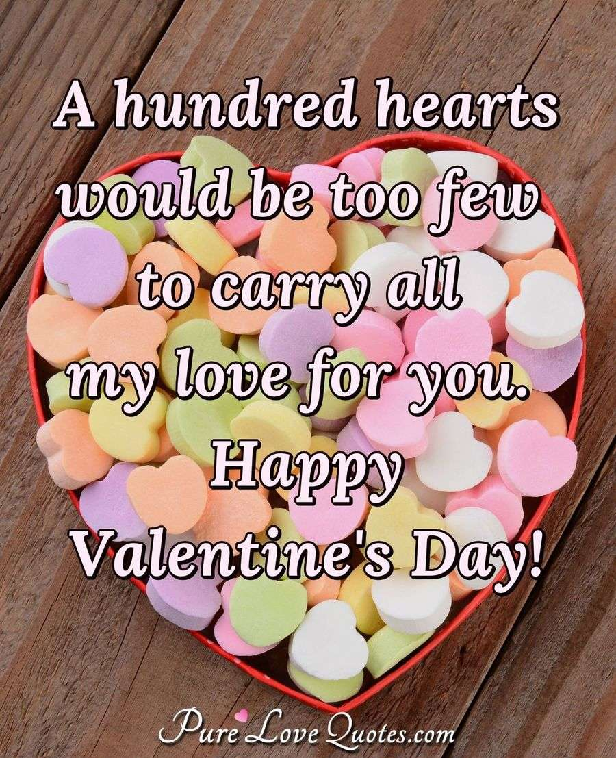 A hundred hearts would be too few to carry all my love for you. Happy Valentine's Day!