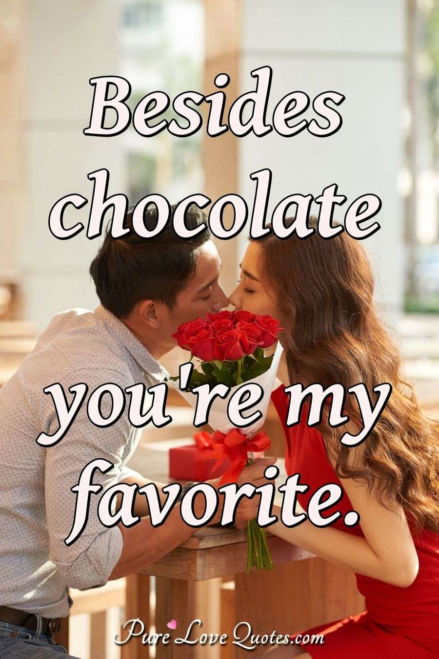 Besides Chocolate Youre My Favorite Purelovequotes