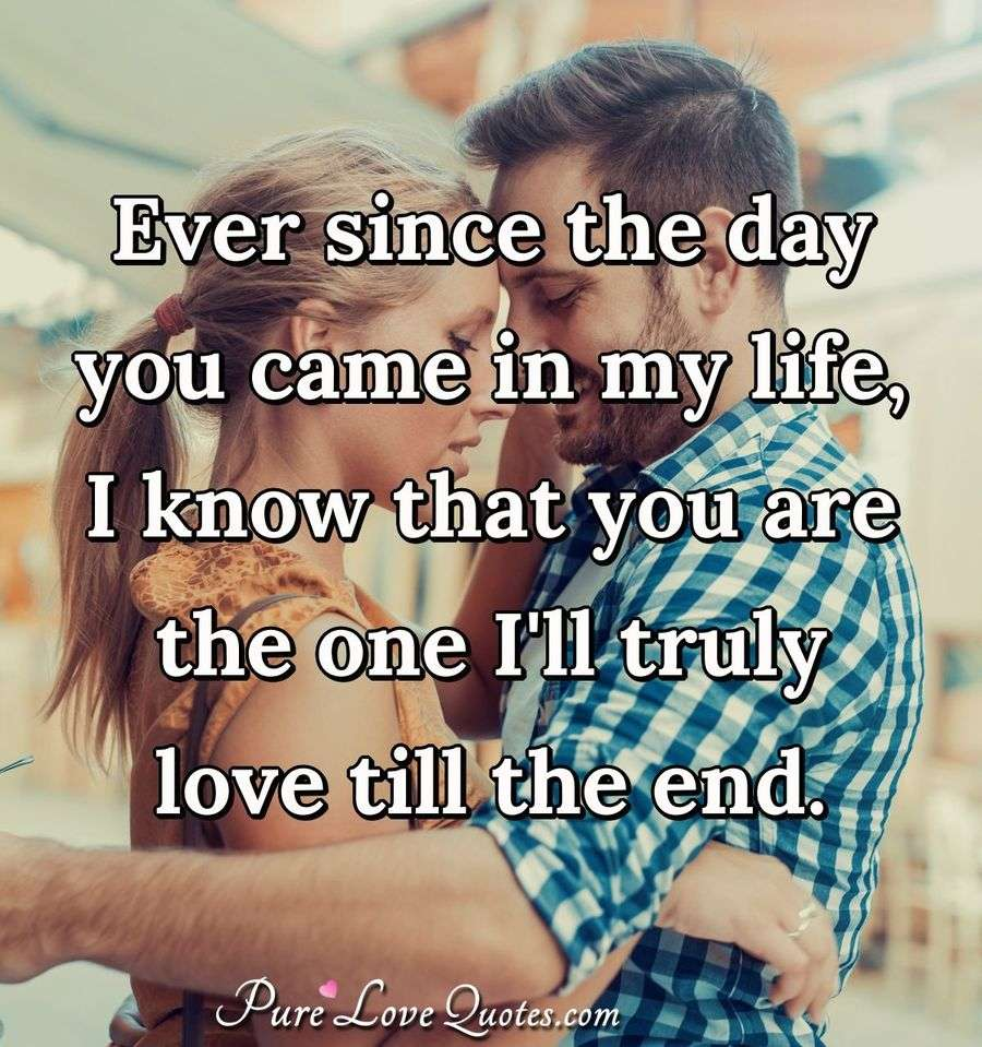 Ever Since The Day You Came In My Life I Know That You Are The One Magnificent Life Quotes Com