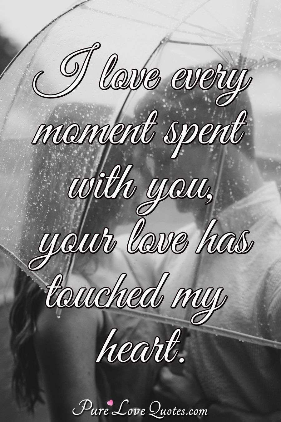 I Love Every Moment Spent With You Your Love Has Touched My Heart