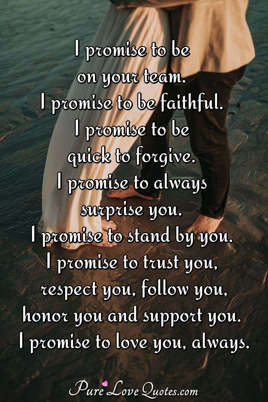 I promise to be on your team. I promise to be faithful. I ...
