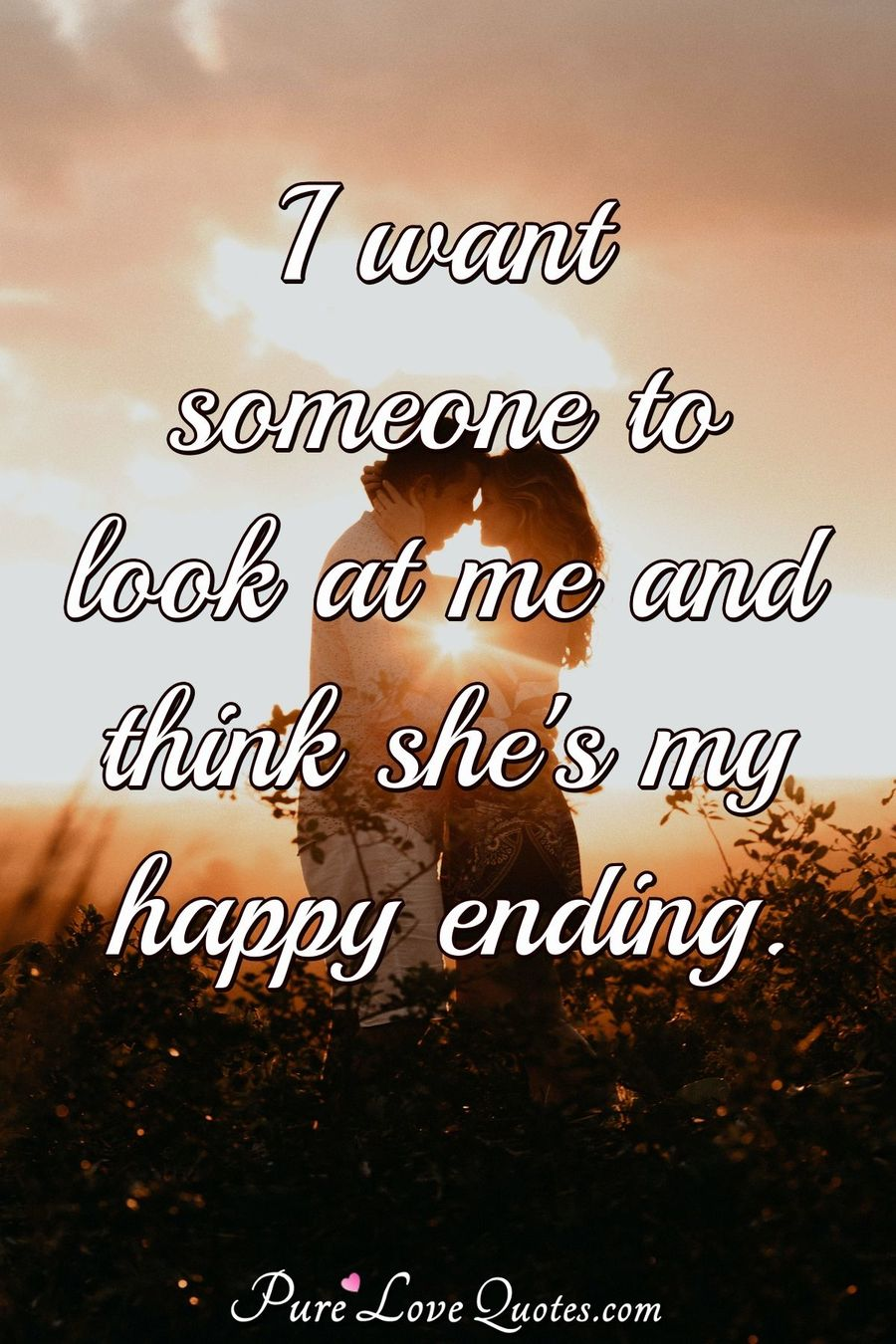 I want someone to look at me and think she's my happy ending.
