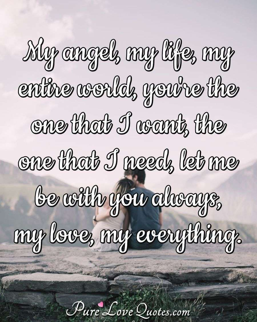 My Angel My Life My Entire World You're The One That I Want The Custom I Need You In My Life Quotes