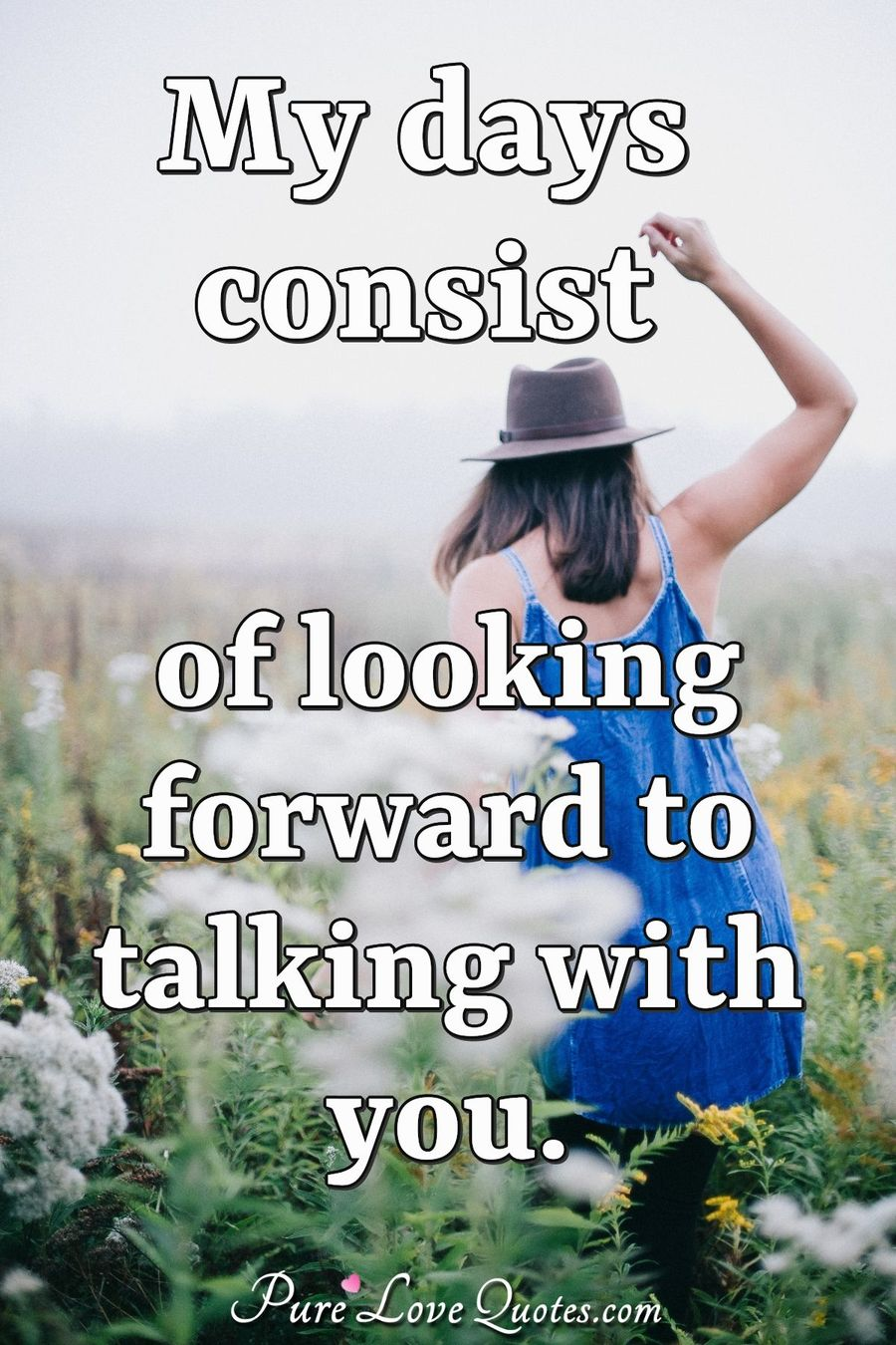 My days consist of looking forward to talking with you PureLoveQuotes Gorgeous Looking Forward Quotes