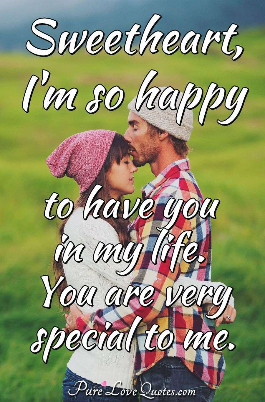 Sweetheart, I\'m so happy to have you in my life. You are very ...