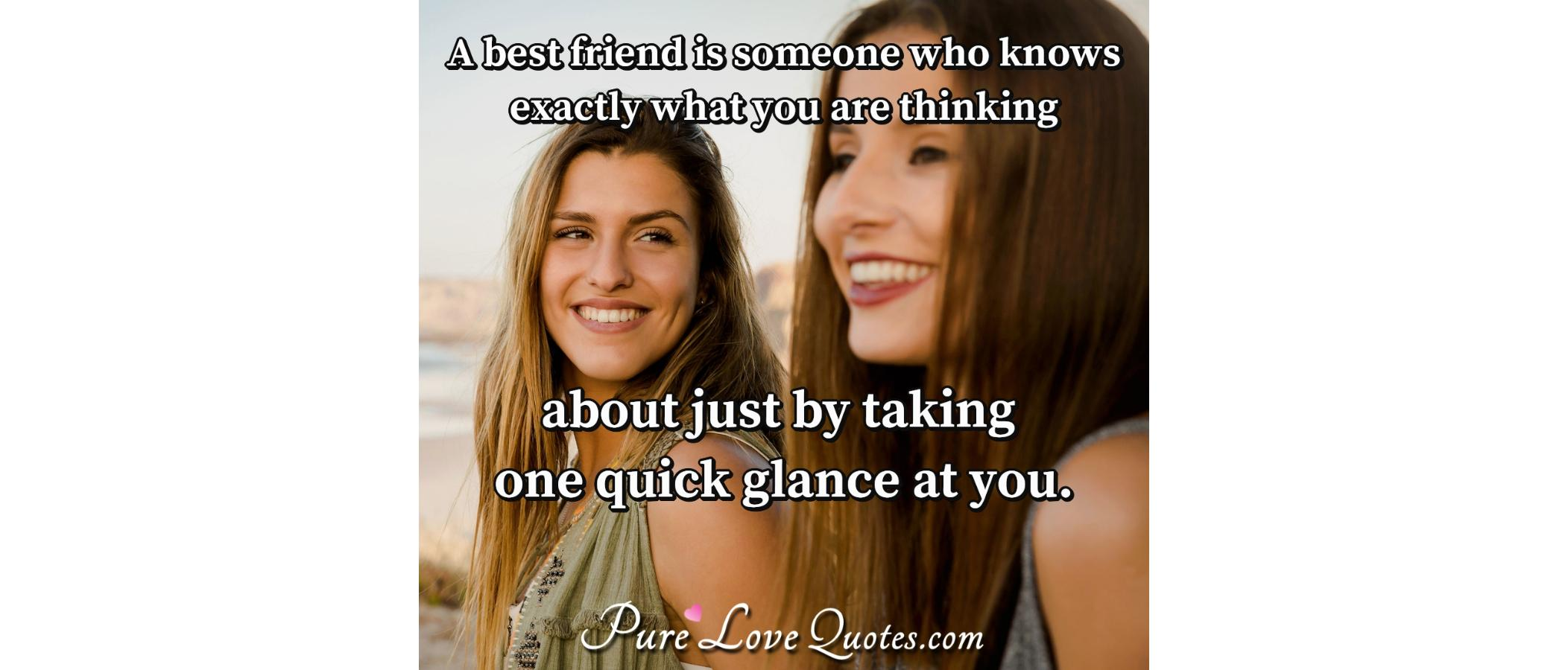 A best friend is someone who knows exactly what you are ...