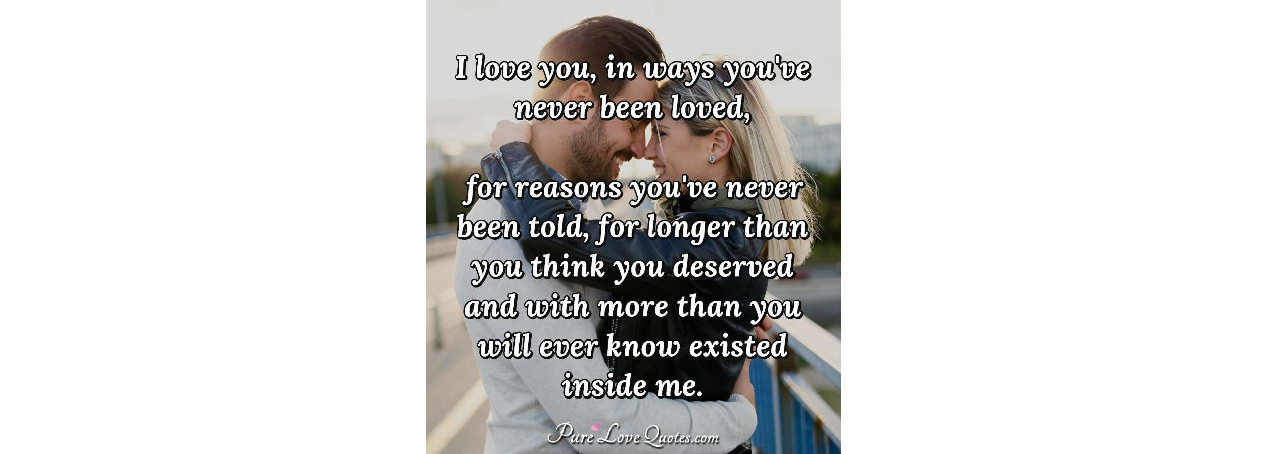 I Love You, In Ways You've Never Been Loved, For Reasons