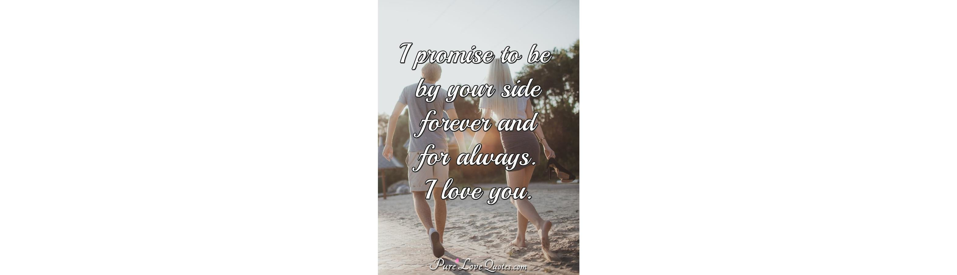 I Promise To Be By Your Side Forever And For Always I Love You