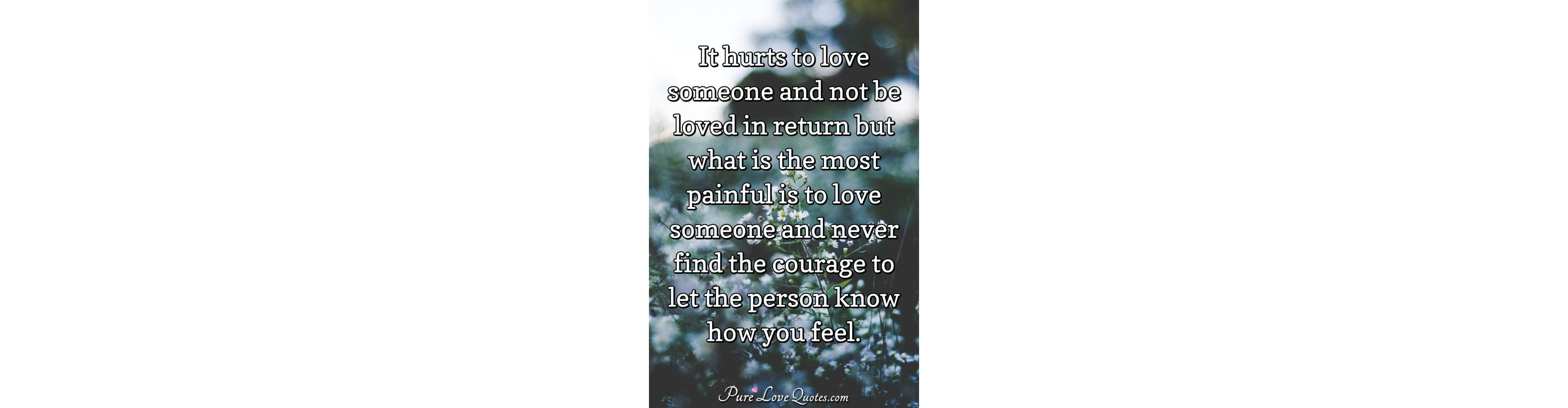 It Hurts To Love Someone And Not Be Loved In Return But What Is The Most...  | PureLoveQuotes