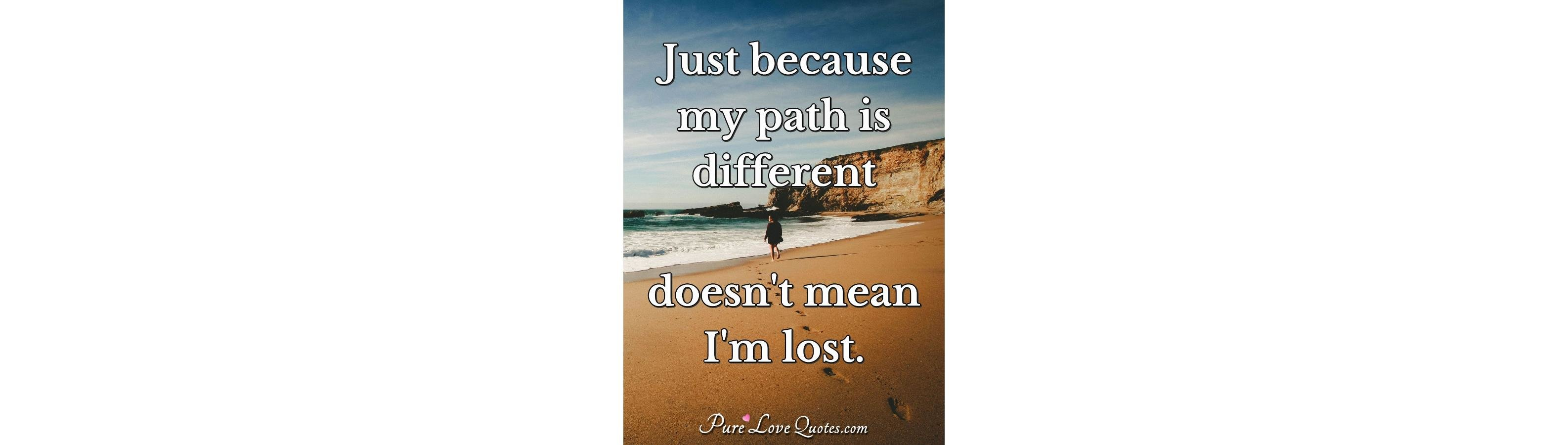 Lord Byron Quote Love Will Find A Way Through Paths Where: Just Because My Path Is Different Doesn't Mean I'm Lost