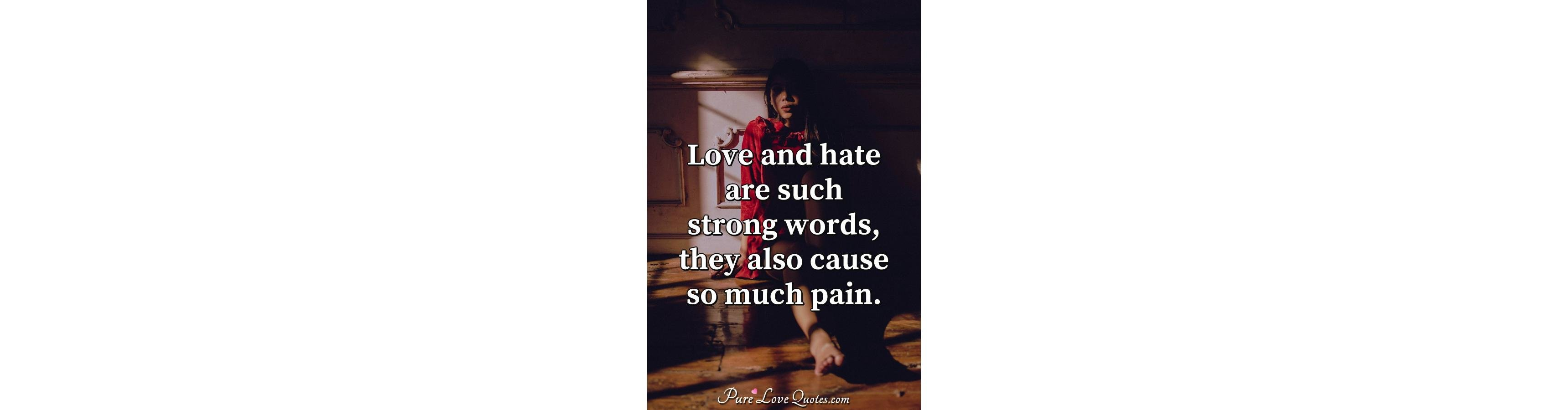 Love and hate are such strong words, they also cause so ...