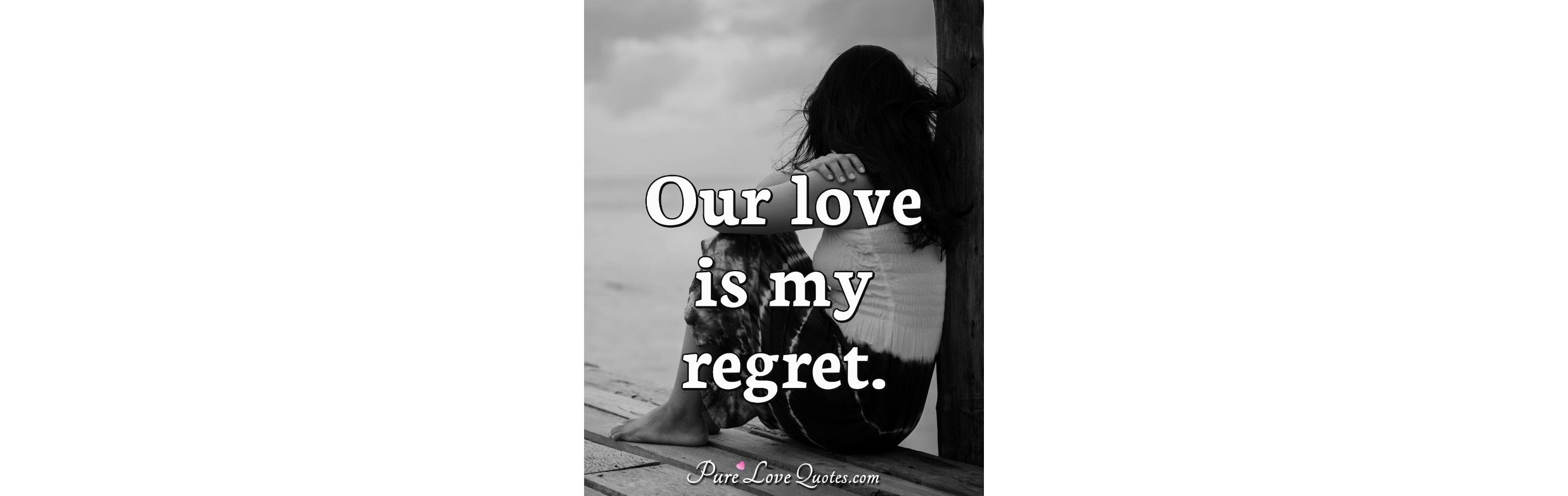 Our Love Is My Regret Pure Love Quotes