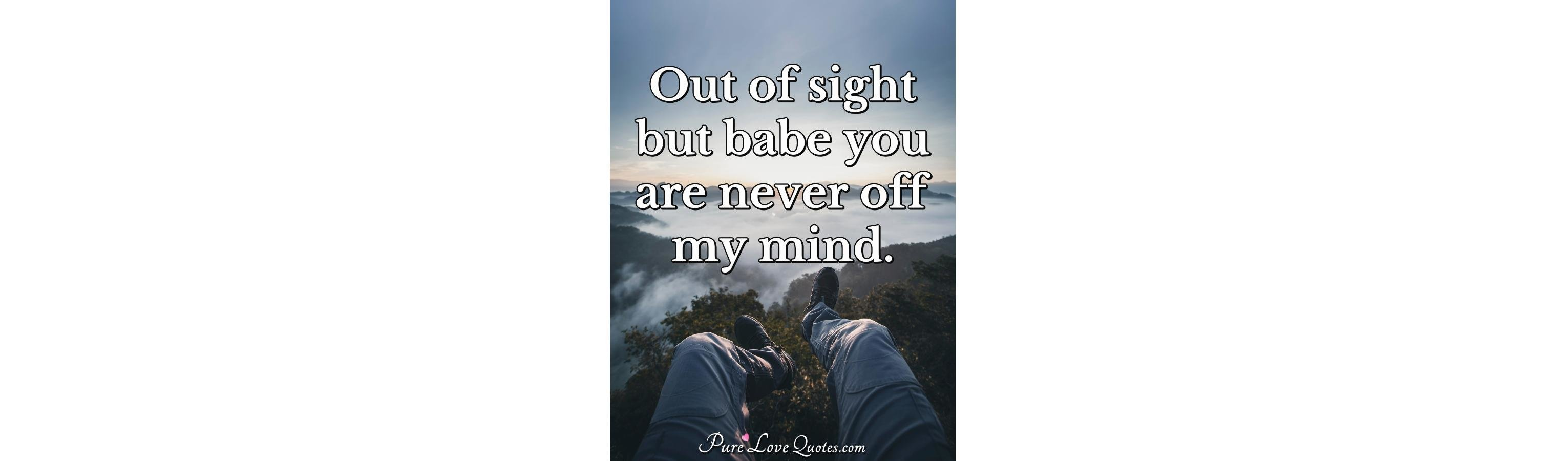 Out Of Sight But Babe You Are Never Off My Mind Purelovequotes