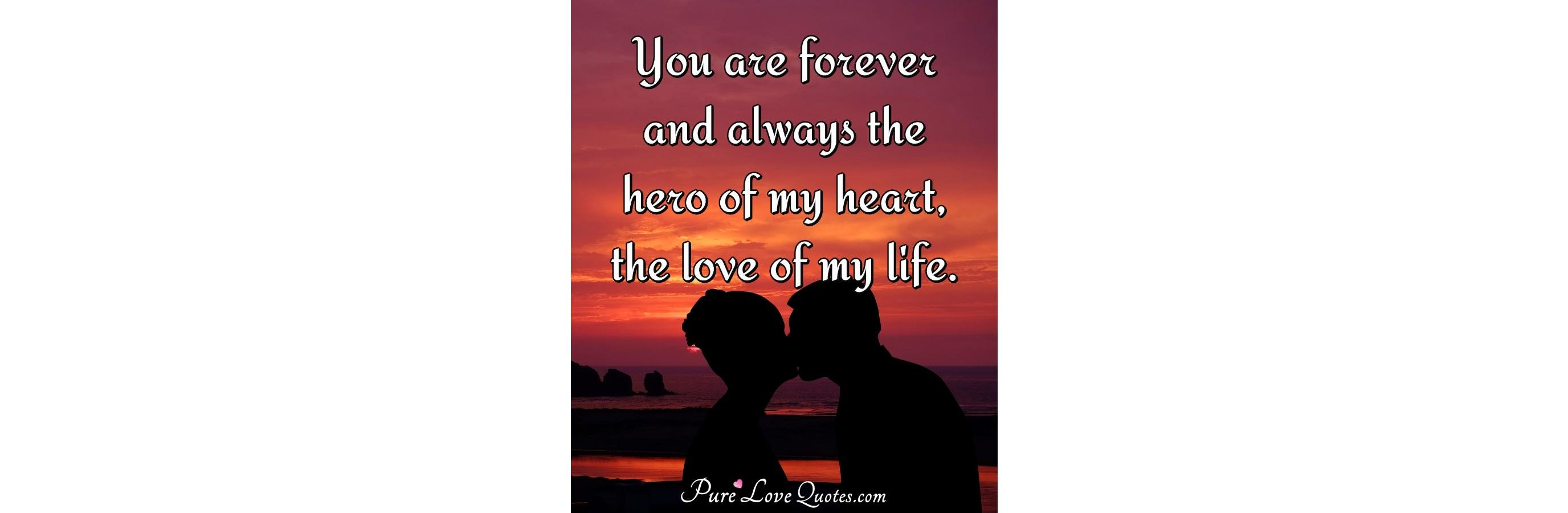 You Are Forever And Always The Hero Of My Heart The Love Of My Life