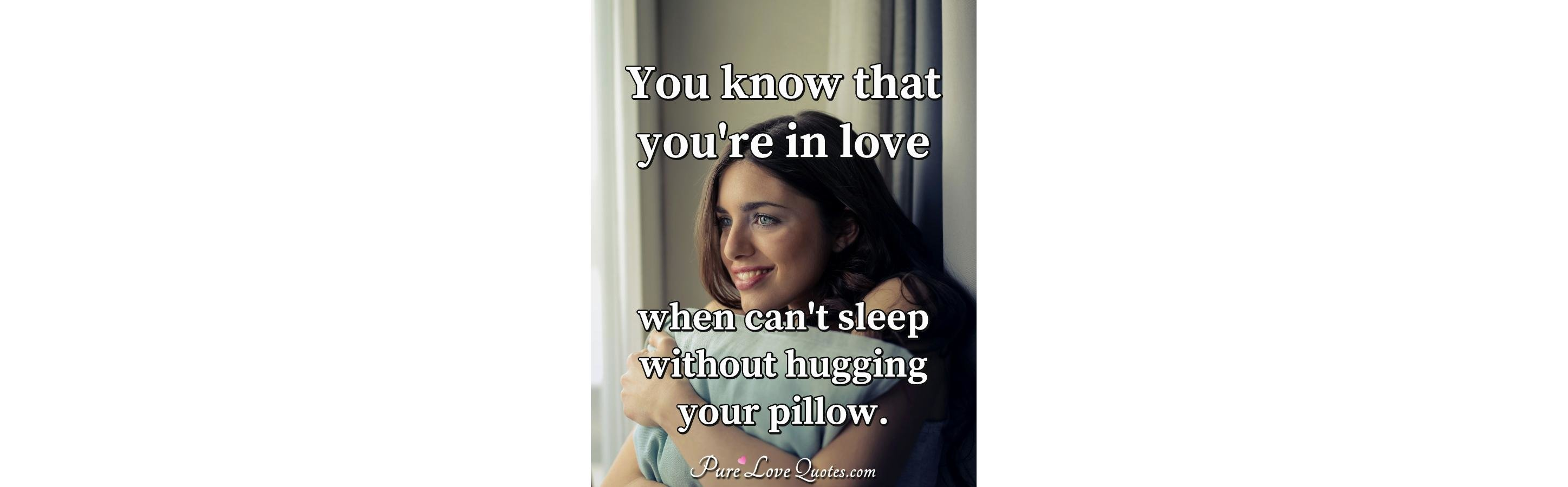 You know that you\'re in love when can\'t sleep without ...