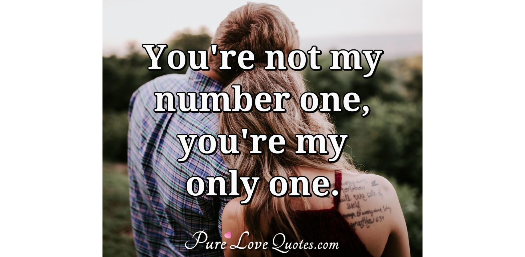 Youre Not My Number One Youre My Only One Purelovequotes