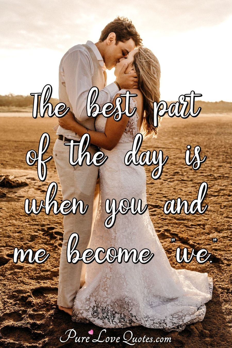 "The best part of the day is when you and me become ""we."" - Anonymous"