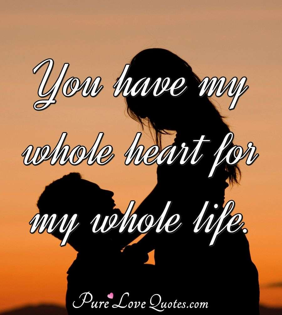 You Have My Whole Heart For My Whole Life PureLoveQuotes Inspiration Whole Life Quote