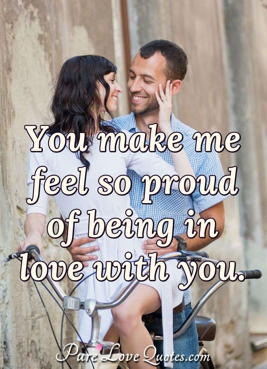 You Make Me Feel So Proud Of Being In Love With You PureLoveQuotes Beauteous Proud Of You Quotes