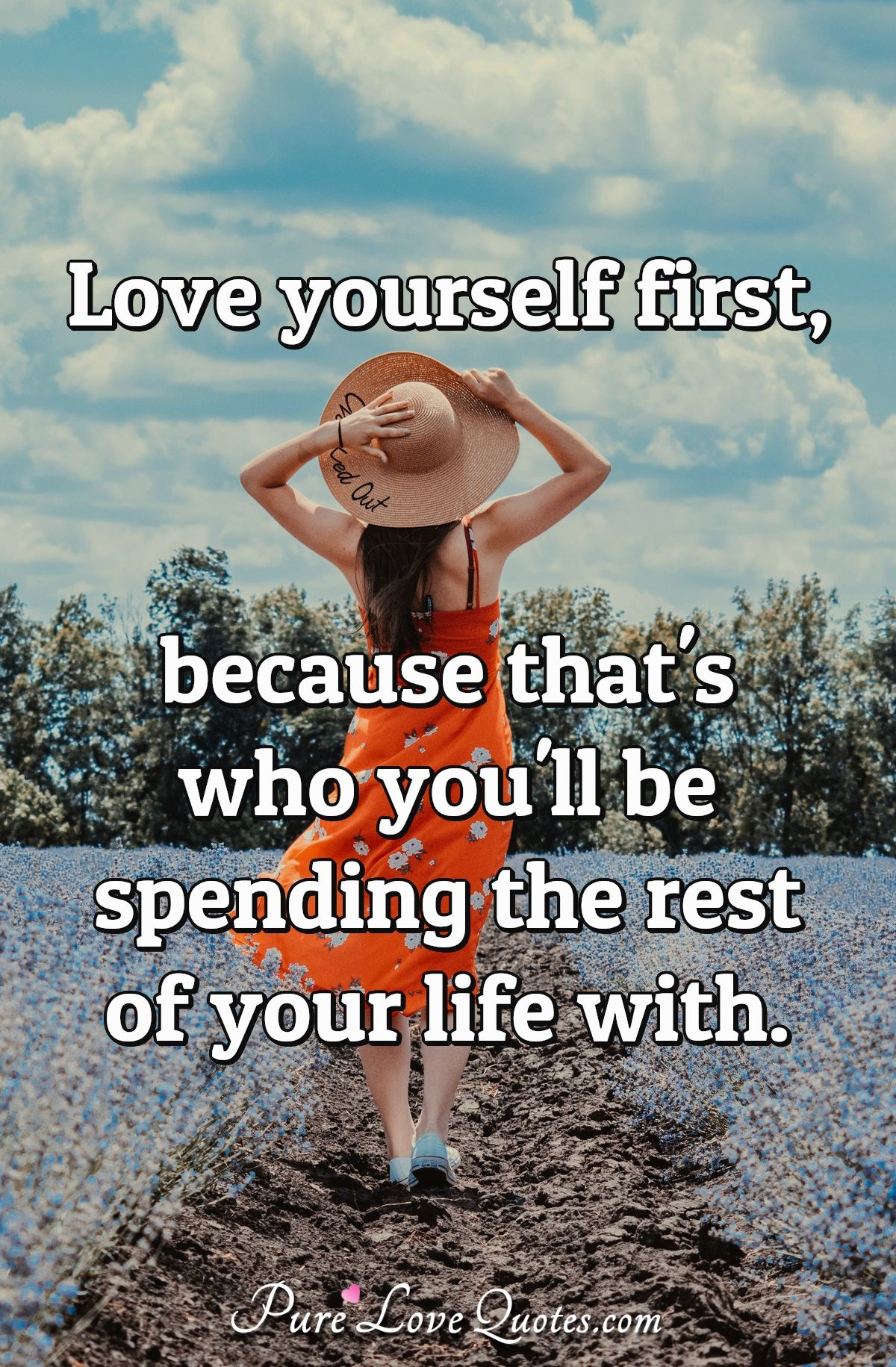 Love yourself first, because that's who you'll be spending ...  I Love Myself Quotes For Boys